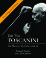 This Was Toscanini: The Maestro, My Father and Me